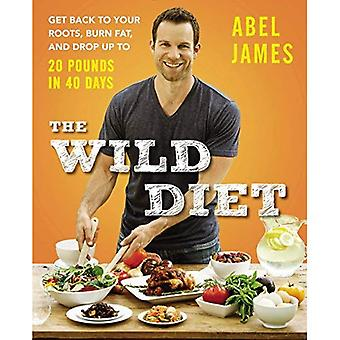 Wild Diet, The : Get Back to Your Roots, Burn Fat, and Drop Up to 20 Pounds in 40 Days