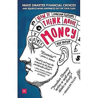 Hoe denken over geld: slimmer financiële keuzes maken en knijp meer geluk uit uw geld