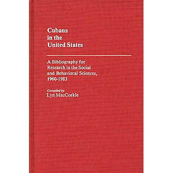 Cubans in the United States A Bibliography for Research in the Social and Behavioral Sciences 19601983 by Maccorkle & Lyn