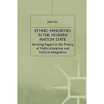 Ethnic Minorities in the Modern Nation State  Working Papers in the Theory of Multiculturalism and Political Integration by Rex & J.
