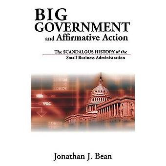 Big Government and Affirmative Action The Scandalous History of the Small Business Administration by Bean & Jonathan J.