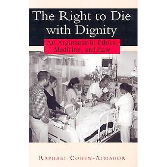 The Right to Die with Dignity by Raphael CohenAlmagor