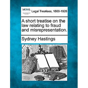 A short treatise on the law relating to fraud and misrepresentation. by Hastings & Sydney