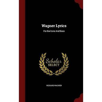Wagner Lyrics For Baritone And Bass by Wagner & Richard