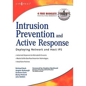 Intrusion Prevention and Active Response Deploying Network and Host IPS by Rash & Michael