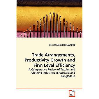Trade Arrangements Productivity Growth and Firm Level Efficiency by Dr Ikm Mokhtarul Wadud