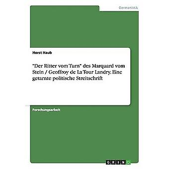 Der Ritter Vom Drehen des Marquard Vom Stein Geoffroy De La Tour Landry. Eine Getarnte Politische Streitschrift von Haub & Horst