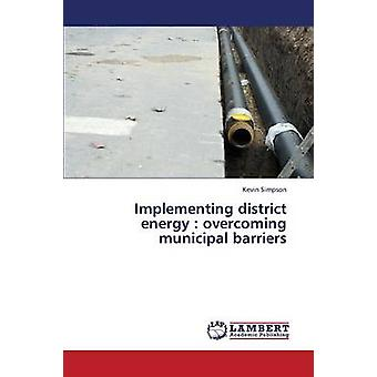 Implementing District Energy Overcoming Municipal Barriers by Simpson Kevin