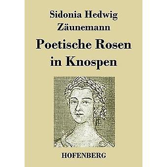 Poetische Rosen i Knospen af Sidonia Hedwig Zunemann
