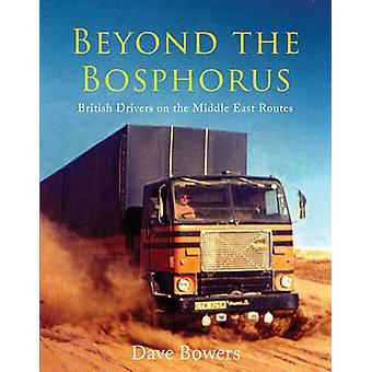 Beyond the Bosphorus - British Drivers on the Middle-East Routes by Da