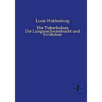 Die TuberkuloseDie Lungenschwindsucht und Scrofulose by Waldenburg & Louis