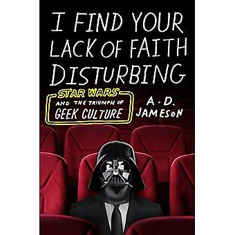 I Find Your Lack of Faith� Disturbing: Star Wars and the Triumph of Geek Culture