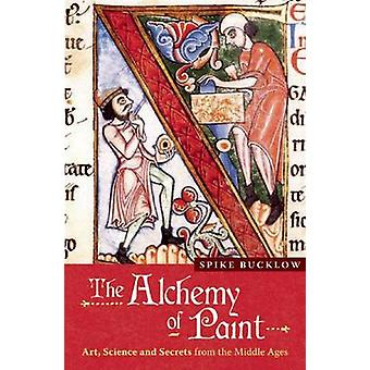 The Alchemy of Paint - Art - Science and Secrets from the Middle Ages