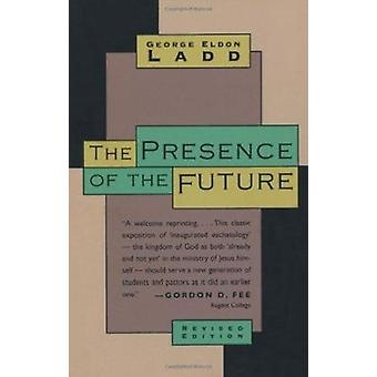The Presence of the Future - The Eschatology of Biblical Realism by Ge