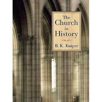 The Church in History by B.K. Kuiper - 9780802817778 Book