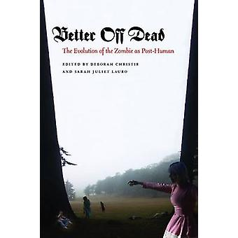 Better Off Dead - The Evolution of the Zombie as Post-human by Deborah
