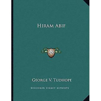 Hiram Abif by George V Tudhope - 9781163062029 Book