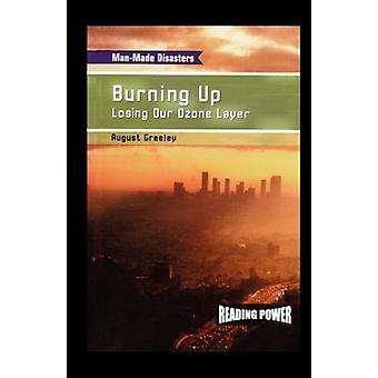 Burning Up - Losing Our Ozone Layer by August Greeley - 9781435836969