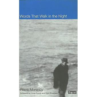 Words That Walk in the Night by Pierre Morency - Lissa Cowan - Rene B