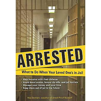Arrested - What to Do When Your Loved One's in Jail by Wes Denham - 97
