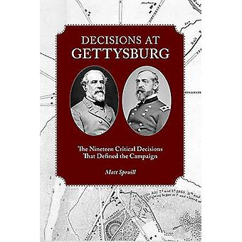 Decisions at Gettysburg - The Nineteen Critical Decisions That Defined
