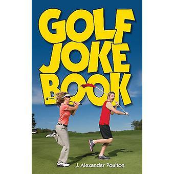 Golf Joke Book by J. Alexander Poulton - 9781897277522 Book