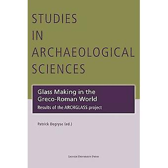 Glass Making in the Greco-Roman World - Results of the Archglass Proje