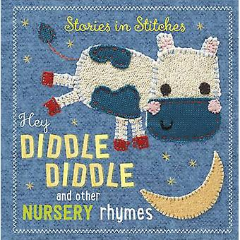 Hey Diddle Diddle and Other Nursery Rhymes by Dawn Machelle - 9781783