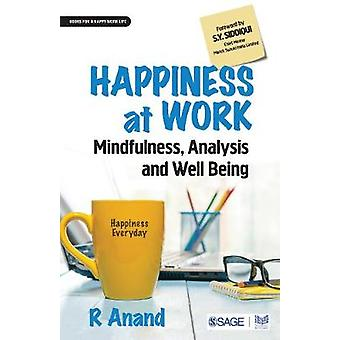 Happiness at Work - Mindfulness - Analysis and Well-being by R. Anand