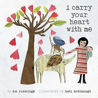 I Carry Your Heart with Me by E. E. Cummings - Mati Rose McDonough -