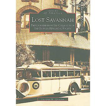 Lost Savannah - Photographs from the Collection of the Georgia Histori