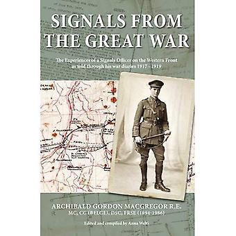 Signalen van de grote oorlog: de ervaringen van een officier van de signalen op de Westelijke Front als verteld door middel van zijn oorlog...