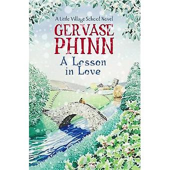 Lesson In Love A Little Village School Novel Book 4 by Gervase Phinn