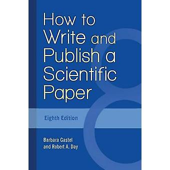How to Write and Publish a Scientific Paper by Gastel & Barbara