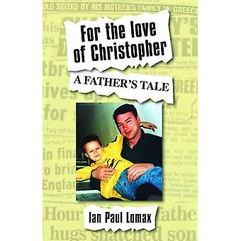 For the Love of Christopher  A Fathers Tale by Ian Paul Lomax