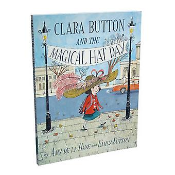 Clara Button and the Magical Hat Day by Amy de la Haye - Emily Sutton