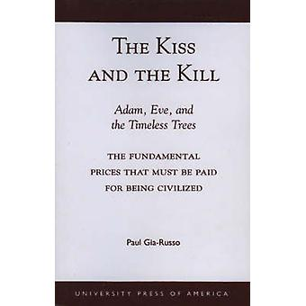 Kiss and the Kill Adam Eve and the Timeless Trees The Fundamental Prices That Must Be Paid for Being Civilized by GiaRusso & Paul