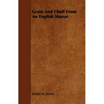 Grain and Chaff from an English Manor by Savory & Arthur H.