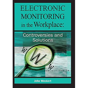 Electronic Monitoring in the Workplace Controversies and Solutions by Weckert & John