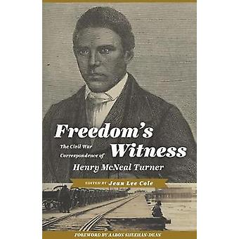 Freedoms Witness The Civil War Correspondence of Henry McNeal Turner by Cole & Jean Lee