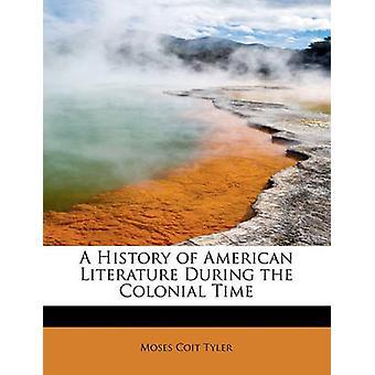 En historie av amerikansk litteratur under kolonitiden tid av Tyler & Moses Coit