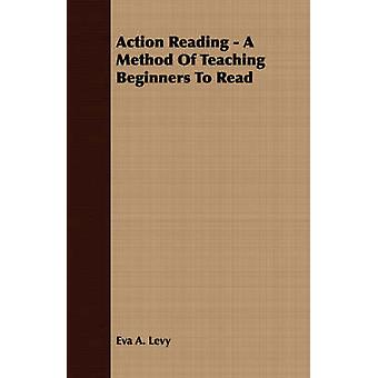 Action Reading  A Method Of Teaching Beginners To Read by Levy & Eva A.