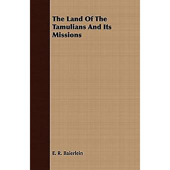 The Land Of The Tamulians And Its Missions by Baierlein & E. R.