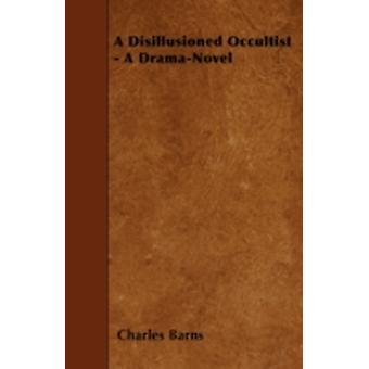 A Disillusioned Occultist  A DramaNovel by Barns & Charles