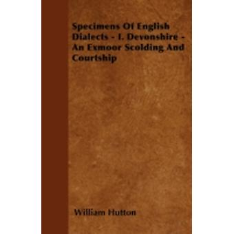 Specimens Of English Dialects  I. Devonshire  An Exmoor Scolding And Courtship by Hutton & William