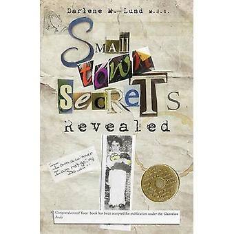 Small Town Secrets Revealed by Lund & Darlene M.