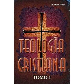Teologa cristiana Tomo 1 by Wiley & H. Orton