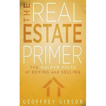 The Real Estate Primer The Golden Rules of Buying and Selling by Gibson & Geoffrey