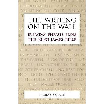 The Writing on the Wall Everyday Phrases from the King James Bible by Noble & Richard