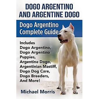 Dogo Argentino And Argentine Dogo Dogo Argentino Complete Guide Includes Dogo Argentino Dogo Argentino Puppies Argentine Dogo Argentinian Mastiff Dogo Dog Care Dogo Breeders And More by Morris & MIchael